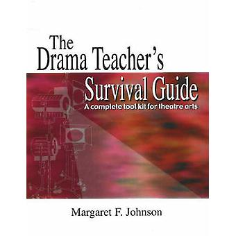 The Drama Teacher's Survival Guide - A Complete Toolkit for Theatre Ar