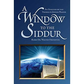 A Window to the Siddur - An Analysis of the Themes in Jewish Prayer by
