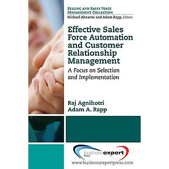 Effective Sales Force Automation and Customer Relationship Management A Focus on Selection and Implementation by Agnihotri & Raj