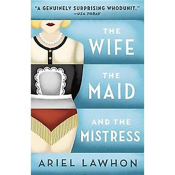 The Wife - the Maid - and the Mistress by Ariel Lawhon - 978034580596