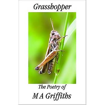 Grasshopper The Poetry of M a Griffiths by Griffiths & Margaret Ann