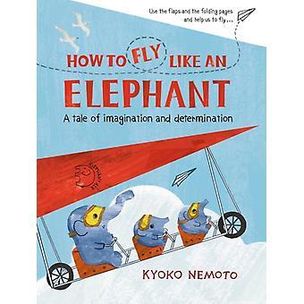 How to Fly Like An Elephant by Kyoko Nemoto