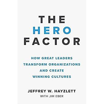 Hero Factor How Great Leaders Transform Organizations and Create Winning Cultures by Hayzlett & Jeffrey W