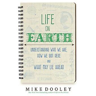 Life on Earth  Understanding Who We are How We Got Here and What May Lie Ahead by Mike Dooley