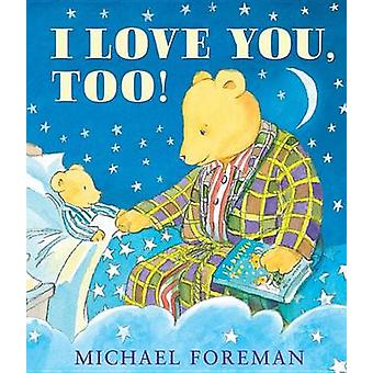 I Love You - Too! by Michael Foreman - 9781467734516 Book