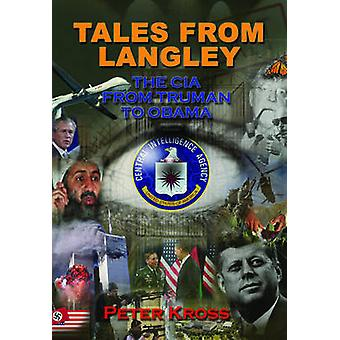 Tales from Langley  The CIA from Truman to Obama by Peter Kross