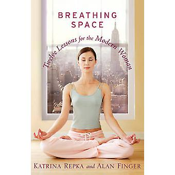 Breathing Space Twelve Lessons for the Modern Woman by Repka & Katrina