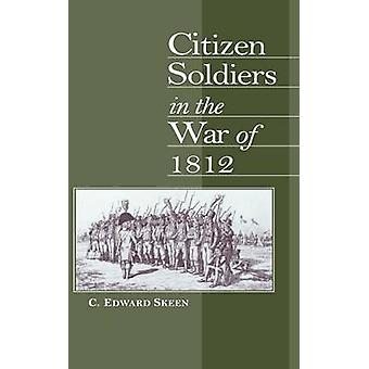 Citizen Soldiers in the War of 1812 by Skeen & Carl Edward