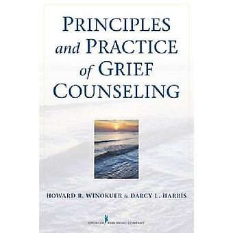 Principles and Practice of Grief Counseling by Winokuer & Howard R.