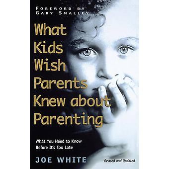 What Kids Wish Parents Knew about Parenting by White & Joe