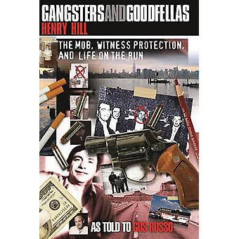 Gangsters and Goodfellas The Mob Witness Protection and Life on the Run by Hill & Henry