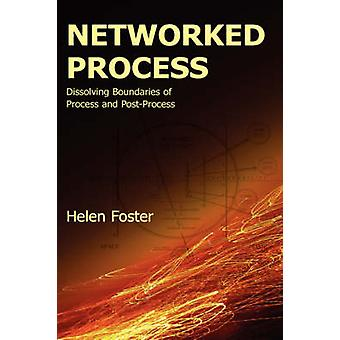 Networked Process Dissolving Boundaries of Process and PostProcess by Foster & Helen