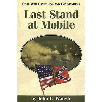 Last Stand at Mobile by Waugh & John C.