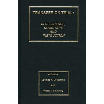 Transfer on Trial Intelligence Cognition and Instruction by Detterman & Douglas K.