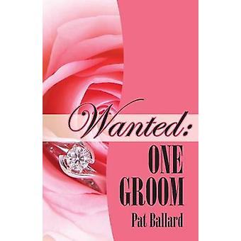Wanted One Groom by Ballard & Pat