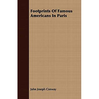 Footprints of Famous Americans in Paris by Conway & John Joseph