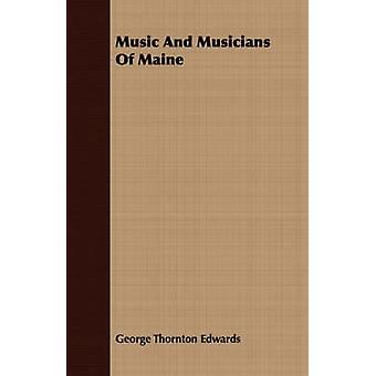Music And Musicians Of Maine by Edwards & George Thornton