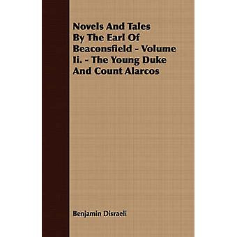 Novels and Tales by the Earl of Beaconsfield  Volume II.  The Young Duke and Count Alarcos by Disraeli & Benjamin