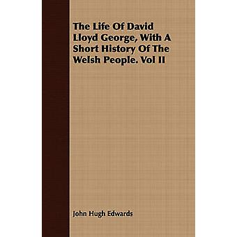 The Life Of David Lloyd George With A Short History Of The Welsh People. Vol II by Edwards & John Hugh