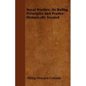 Naval Warfare Its Ruling Principles And Pratice Historically Treated by Colomb & Philip Howard