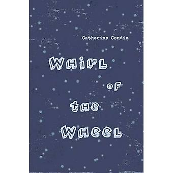 Whirl of the Wheel by Condie & Catherine