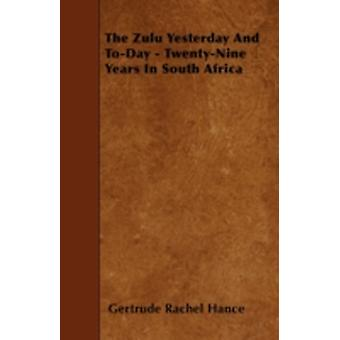 The Zulu Yesterday And ToDay  TwentyNine Years In South Africa by Hance & Gertrude Rachel