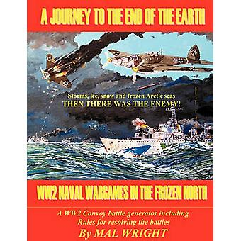 Journey to the End of the Earth WW2 Wargames in the Frozen North by Wright & Mal