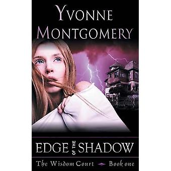 Edge of the Shadow the Wisdom Court Series Book 1 by Montgomery & Yvonne
