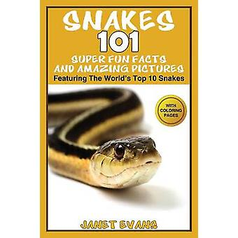 Snakes 101 Super Fun Facts And Amazing Pictures  Featuring The Worlds Top 10 Snakes With Coloring Pages by Evans & Janet
