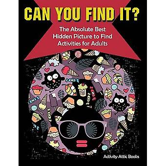 Can You Find it The Absolute Best Hidden Picture to Find Activities for Adults by Activity Attic Books