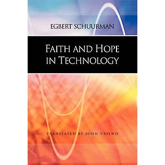 Faith and Hope in Technology by Schuurman & Egbert