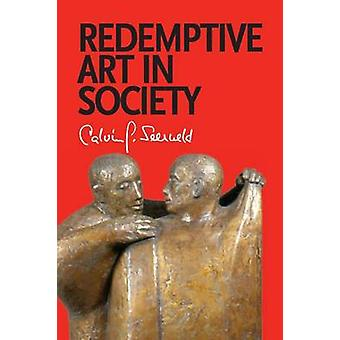 Redemptive Art in Society Sundry Writings and Occasional Lectures by Seerveld & Calvin G.