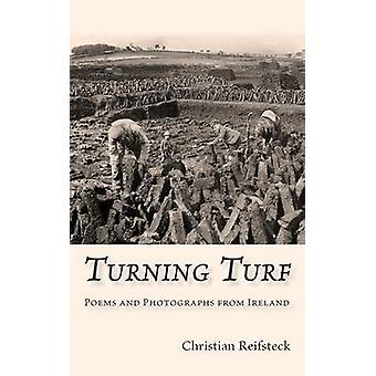 Turning Turf Poems and Photographs from Ireland by Reifsteck & Christian