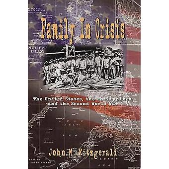 Family In Crisis  The United States the Philippines and the Second World War by Fitzgerald & John M.