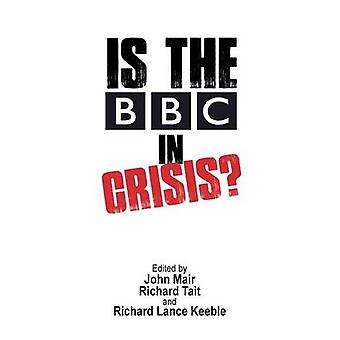 Is the BBC in Crisis by Mair & John