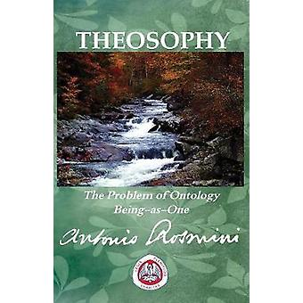 THEOSOPHY The Problem of Ontology BeingasOne by ROSMINI & BLESSED ANTONIO