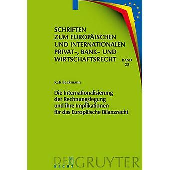 Die Internationalisierung der Rechnungslegung und ihre Implikationen fr das Europische Bilanzrecht by Beckmann & Kati