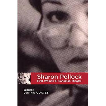 Sharon Pollock - First Woman of Canadian Theatre by Donna Coates - Kat