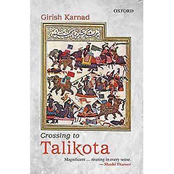 Crossing to Talikota by Girish Karnad - 9780199496150 Book