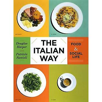 The Italian Way - Food and Social Life by Douglas Harper - 97802263172