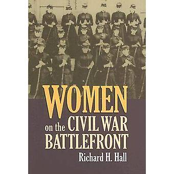 Donne sul fronte di battaglia della guerra civile di Richard H. Hall - 9780700614370