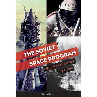 Soviet Space Program - The Lunar Mission Years - 1959-1976 by Eugen Rei