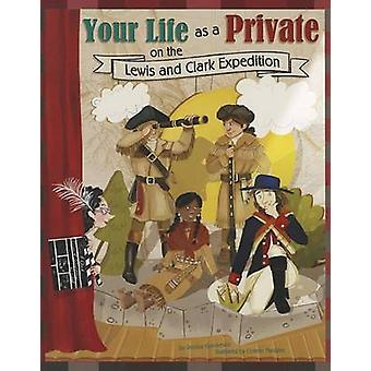 Your Life as a Private on the Lewis and Clark Expedition by Jessica G