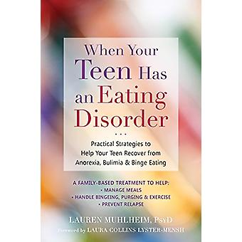 When Your Teen Has an Eating Disorder - Practical Strategies to Help Y