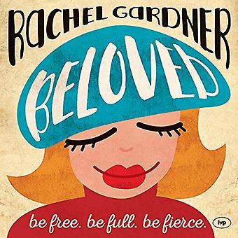 Beloved - Be Free. Be Full. Be Fierce. by Rachel Gardner - 97817835935