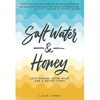 Salt Water and Honey - Lost Dreams. Good Grief. And a Better Story by
