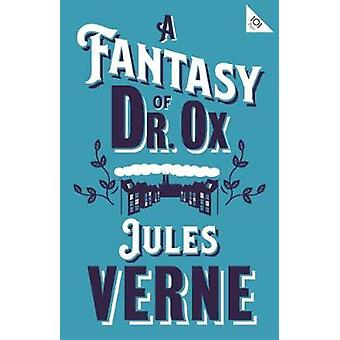 A Fantasy of Dr Ox by Jules Verne - 9781847497970 Book