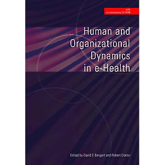 Human and Organizational Dynamics in E-Health by David C. Bangert - R
