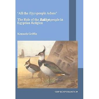 All the Rxyt-people Adore - The Role of the Rekhyt-people in Egyptian