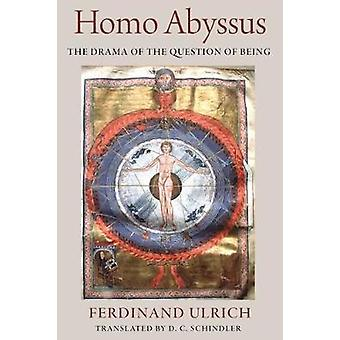Homo Abyssus - The Drama of the Question of Being by Ferdinand Ulrich